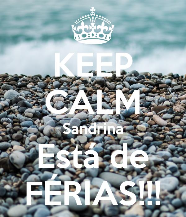 KEEP CALM Sandrina Está de FÉRIAS!!!