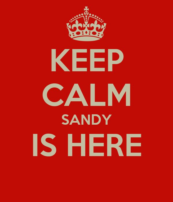 KEEP CALM SANDY IS HERE