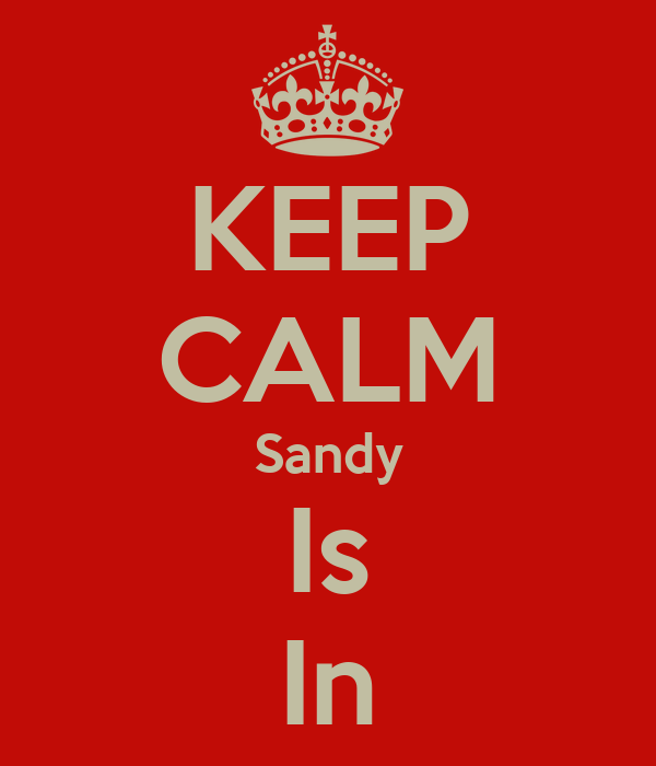 KEEP CALM Sandy Is In