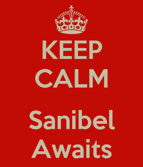 KEEP CALM  Sanibel Awaits