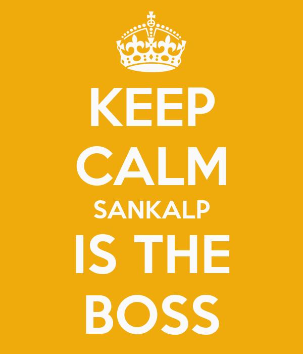 KEEP CALM SANKALP IS THE BOSS