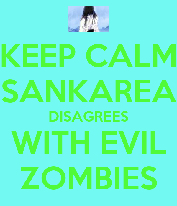KEEP CALM SANKAREA DISAGREES WITH EVIL ZOMBIES