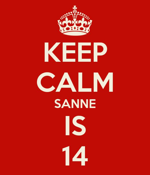 KEEP CALM SANNE IS 14