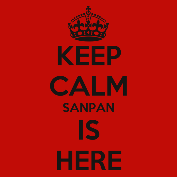 KEEP CALM SANPAN IS HERE
