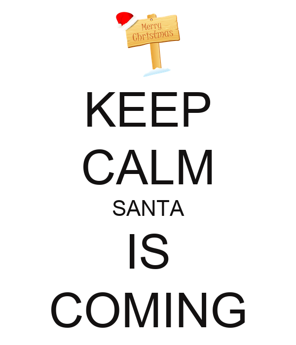 KEEP CALM SANTA IS COMING