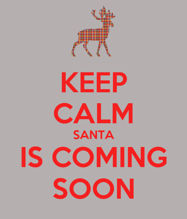KEEP CALM SANTA IS COMING SOON
