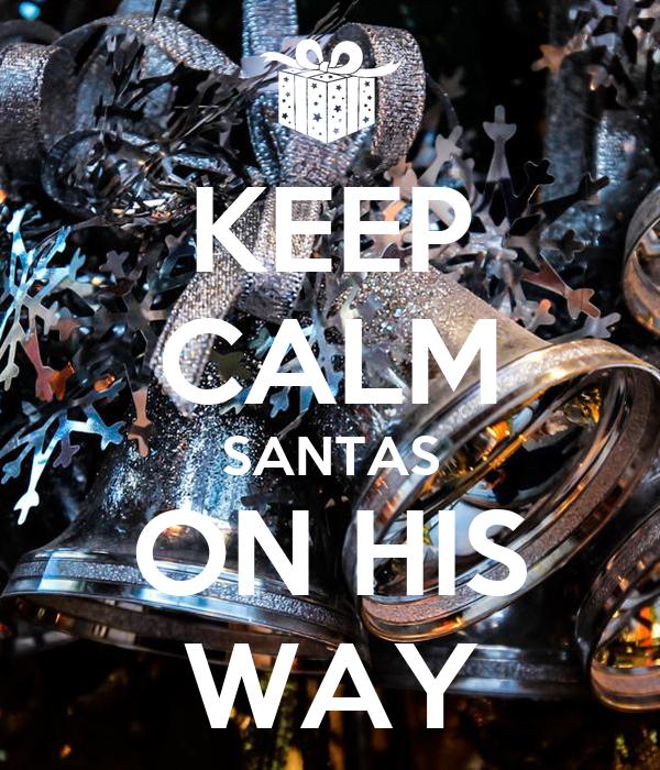 KEEP CALM SANTAS ON HIS WAY