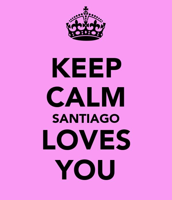 KEEP CALM SANTIAGO LOVES YOU
