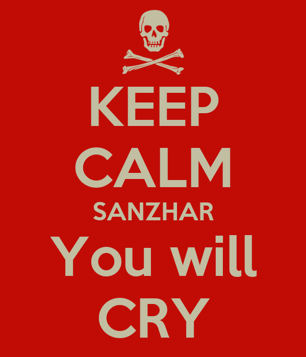 KEEP CALM SANZHAR You will CRY