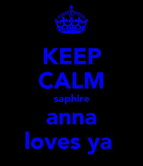KEEP CALM saphire anna loves ya