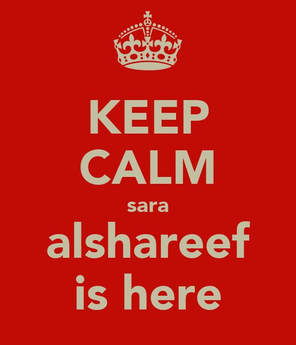 KEEP CALM sara alshareef is here