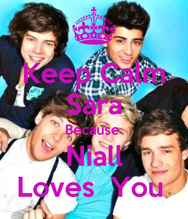 Keep Calm Sara Because  Niall Loves  You