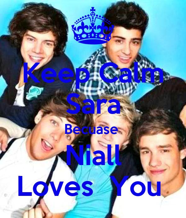 Keep Calm Sara Becuase  Niall Loves  You