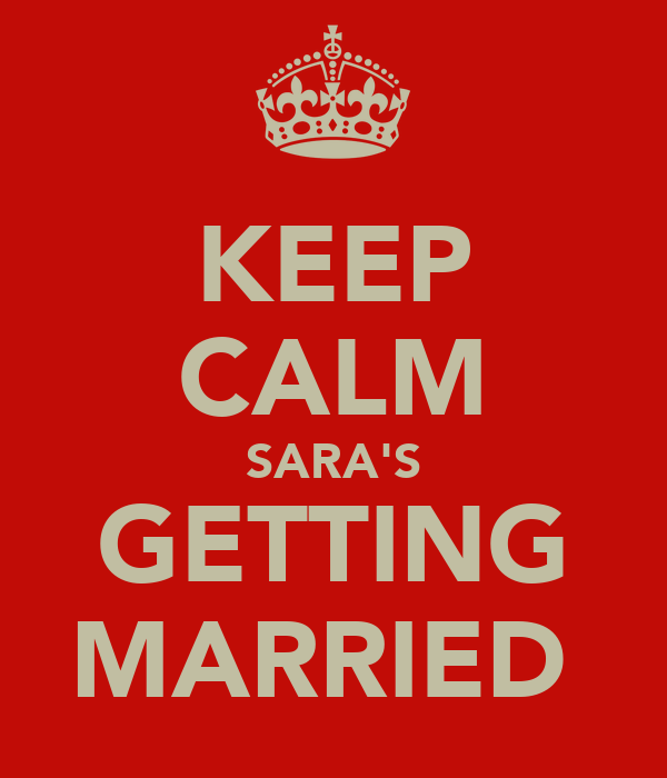 KEEP CALM SARA'S GETTING MARRIED