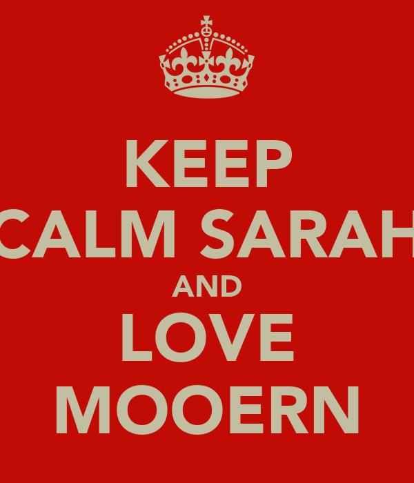KEEP CALM SARAH AND LOVE MOOERN