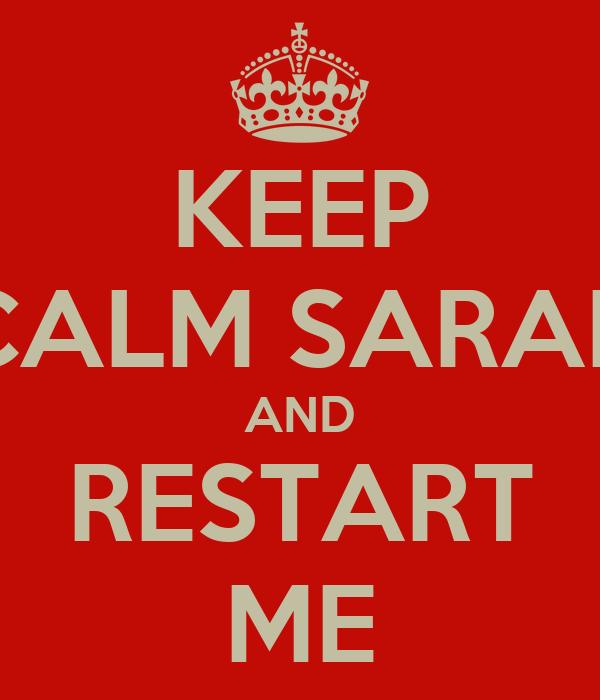KEEP CALM SARAH AND RESTART ME