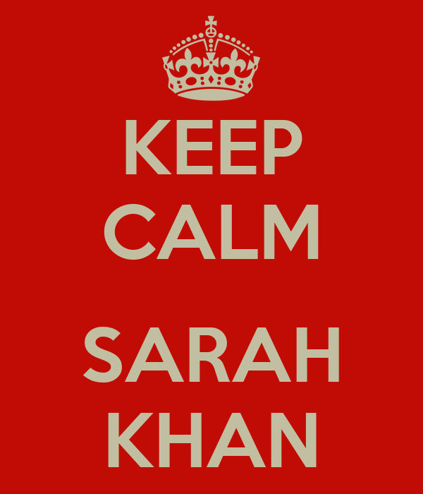 KEEP CALM  SARAH KHAN