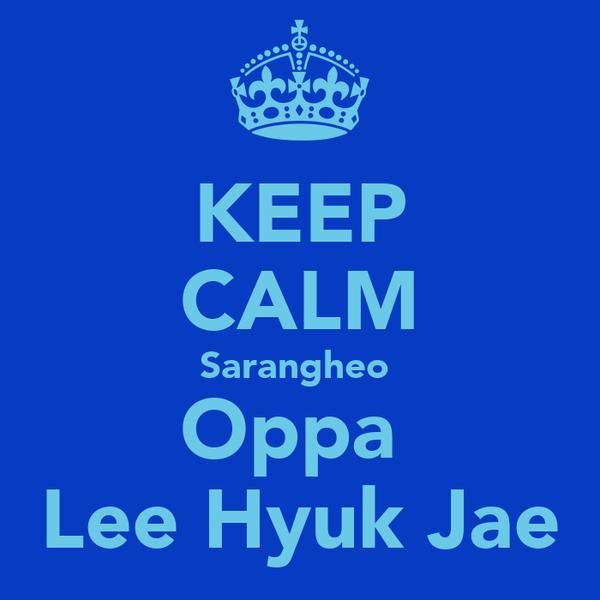 KEEP CALM Sarangheo  Oppa  Lee Hyuk Jae