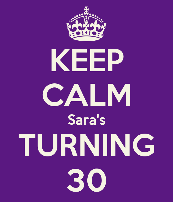 KEEP CALM Sara's TURNING 30