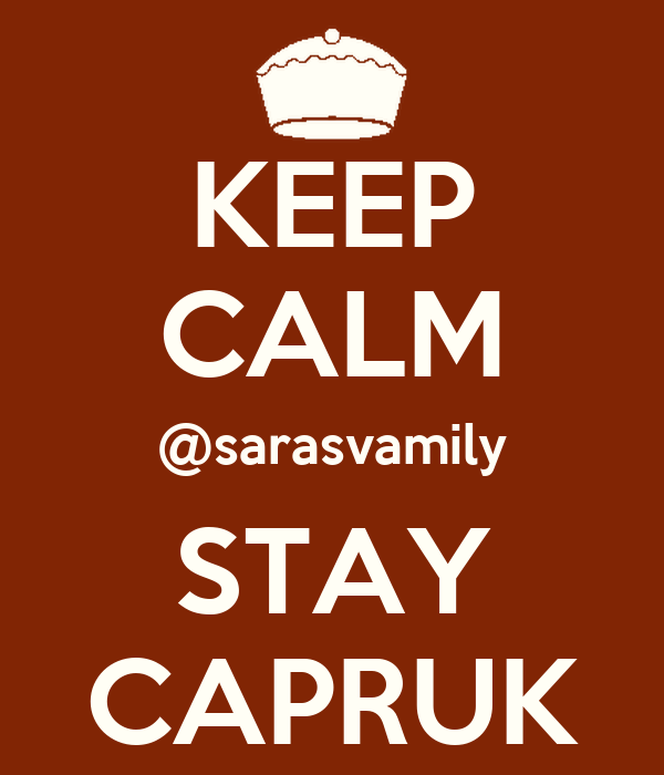 KEEP CALM @sarasvamily STAY CAPRUK