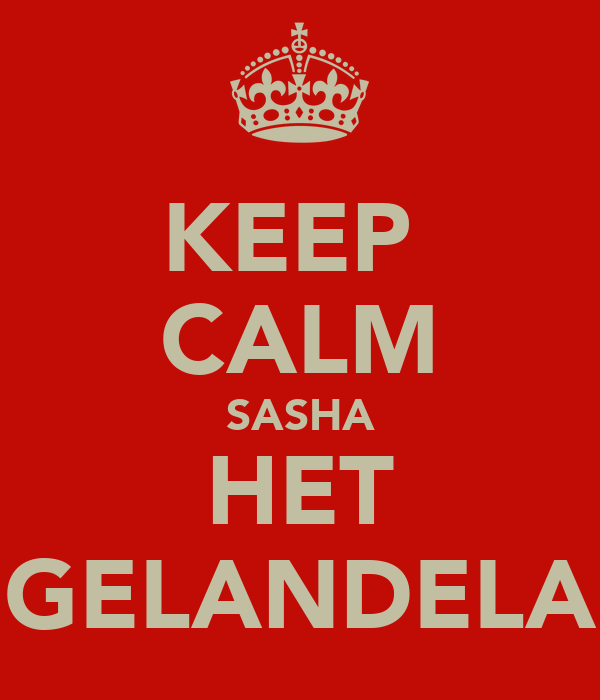 KEEP  CALM SASHA HET GELANDELA