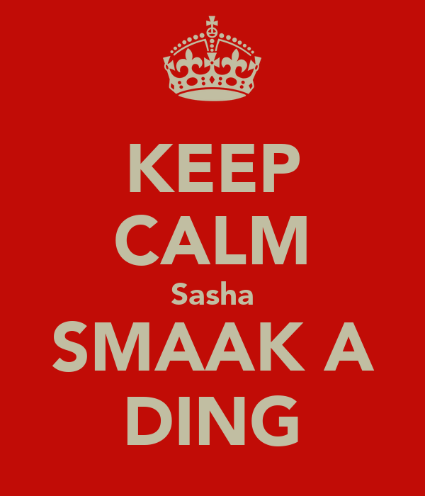 KEEP CALM Sasha SMAAK A DING