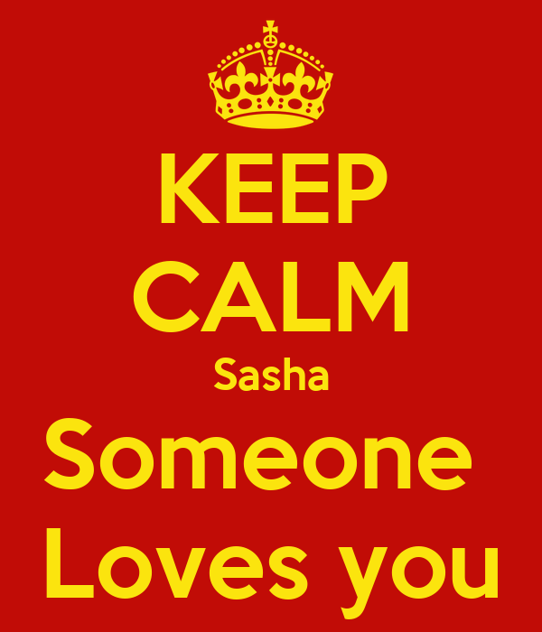 KEEP CALM Sasha Someone  Loves you