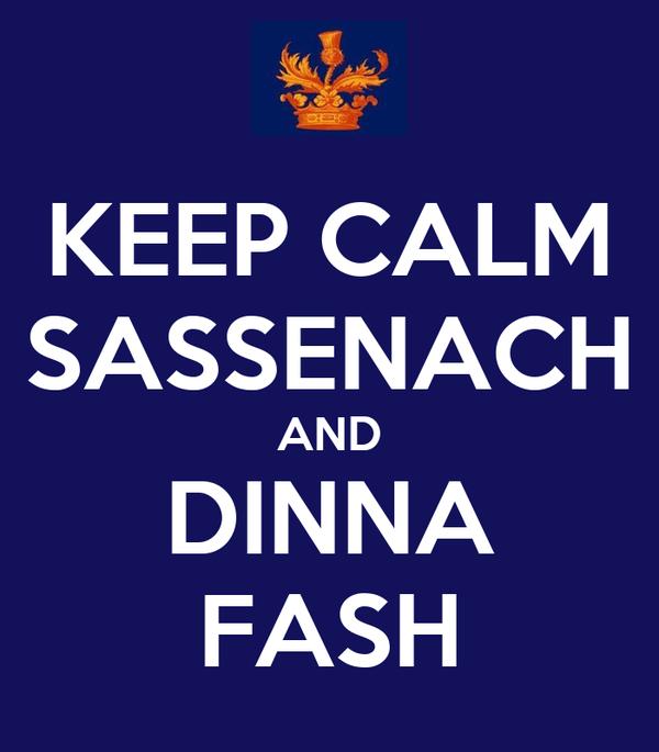 KEEP CALM SASSENACH AND DINNA FASH