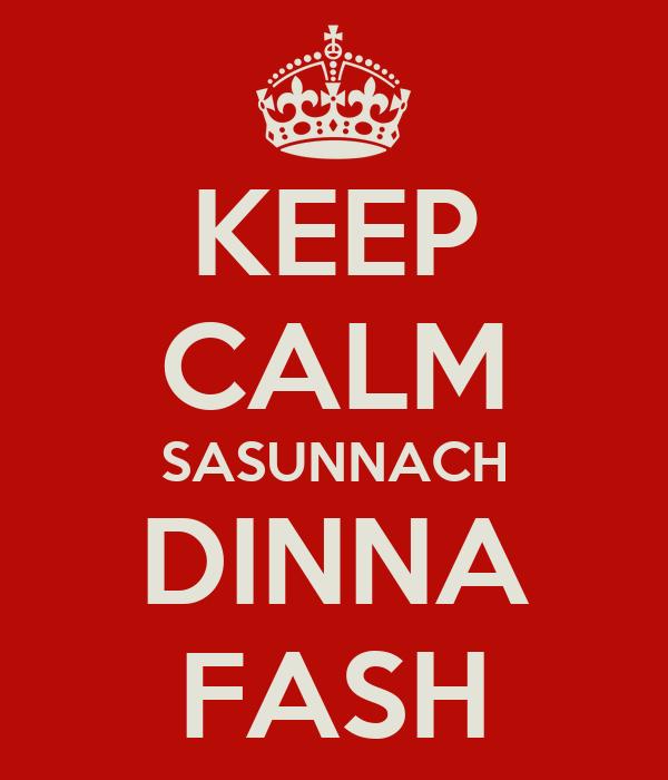KEEP CALM SASUNNACH DINNA FASH