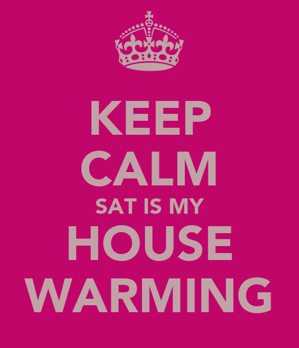 KEEP CALM SAT IS MY HOUSE WARMING