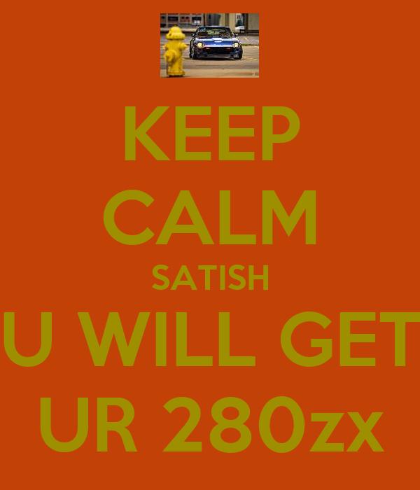 KEEP CALM SATISH U WILL GET UR 280zx