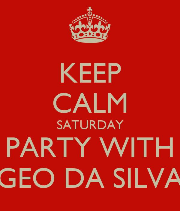 KEEP CALM SATURDAY PARTY WITH GEO DA SILVA