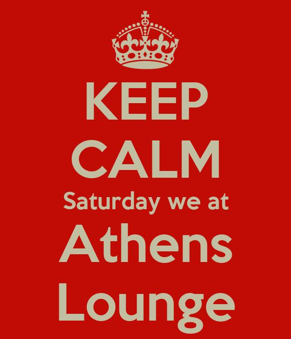 KEEP CALM Saturday we at Athens Lounge