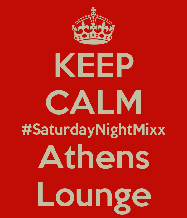 KEEP CALM #SaturdayNightMixx Athens Lounge