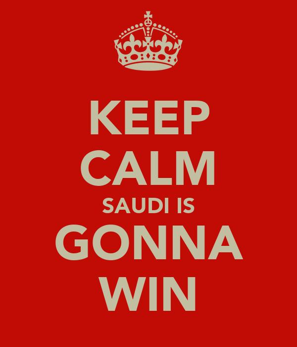 KEEP CALM SAUDI IS GONNA WIN