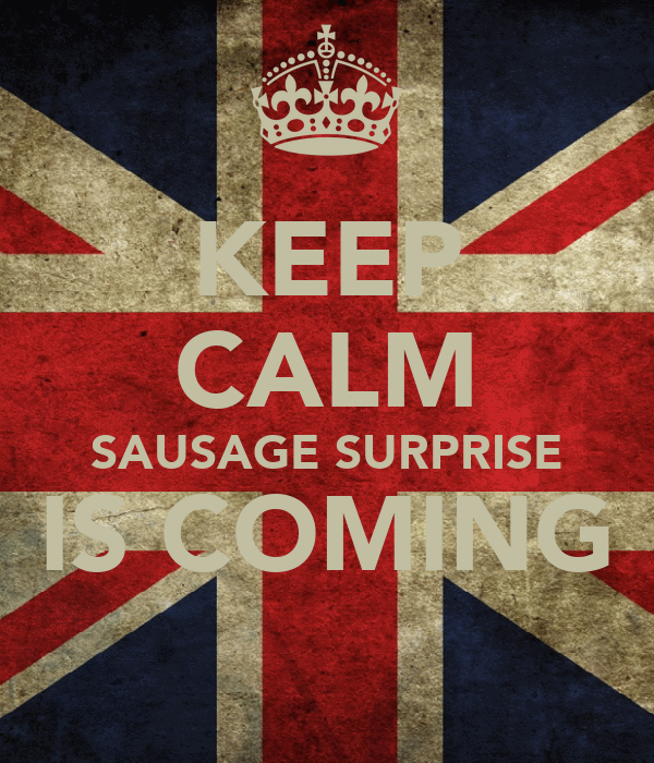 KEEP CALM SAUSAGE SURPRISE IS COMING