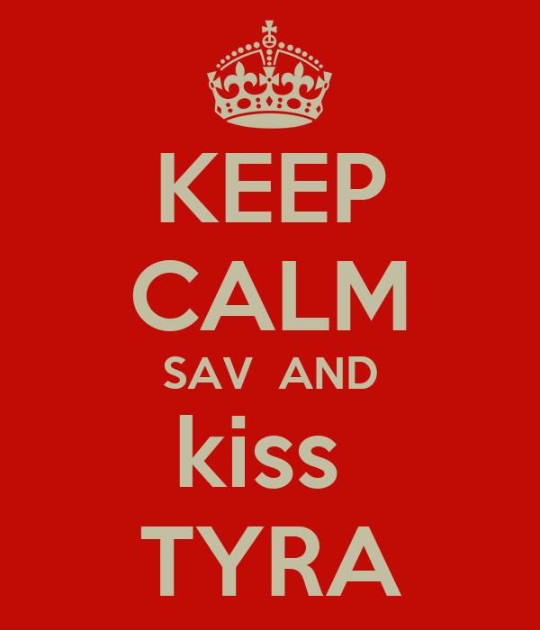KEEP CALM SAV  AND kiss  TYRA