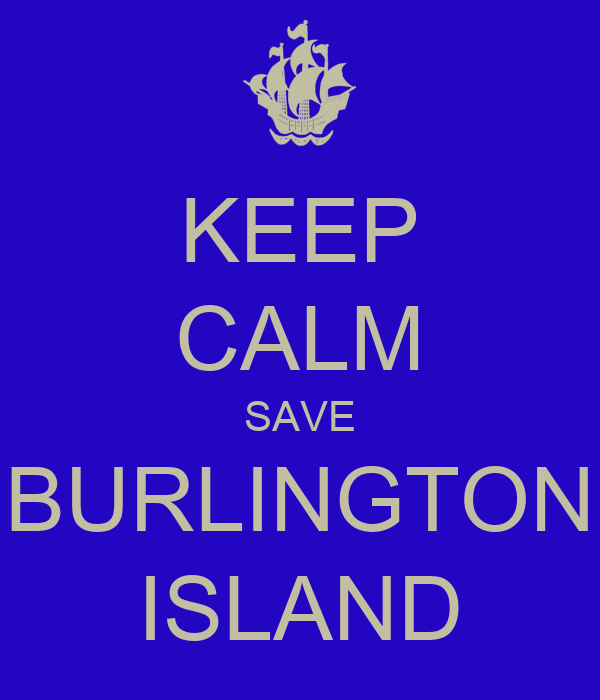 KEEP CALM SAVE BURLINGTON ISLAND