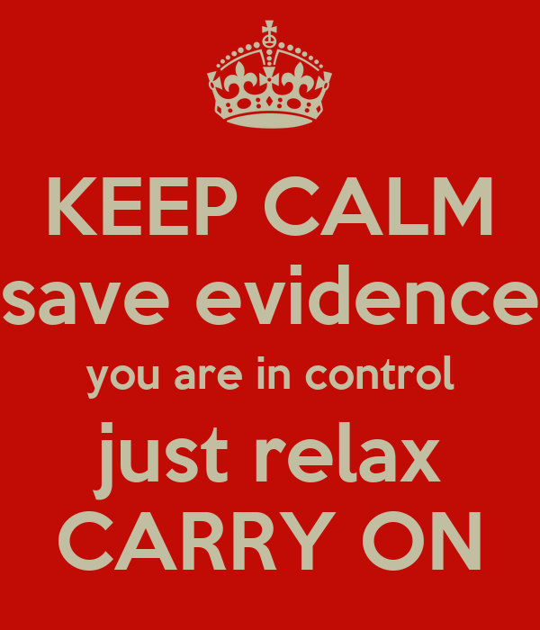 KEEP CALM save evidence you are in control just relax CARRY ON