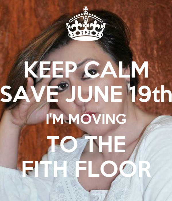 KEEP CALM SAVE JUNE 19th I'M MOVING TO THE FITH FLOOR