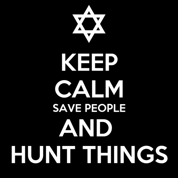 KEEP CALM SAVE PEOPLE AND  HUNT THINGS