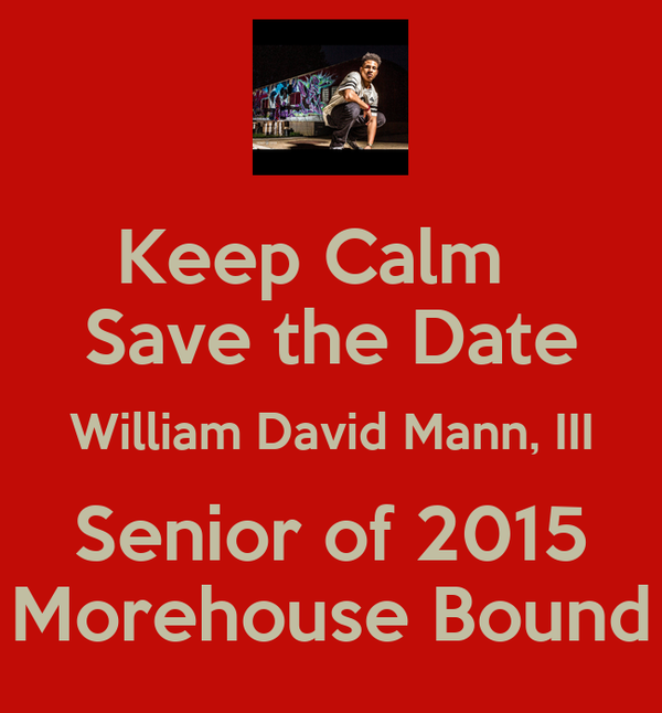 Keep Calm   Save the Date William David Mann, III Senior of 2015 Morehouse Bound
