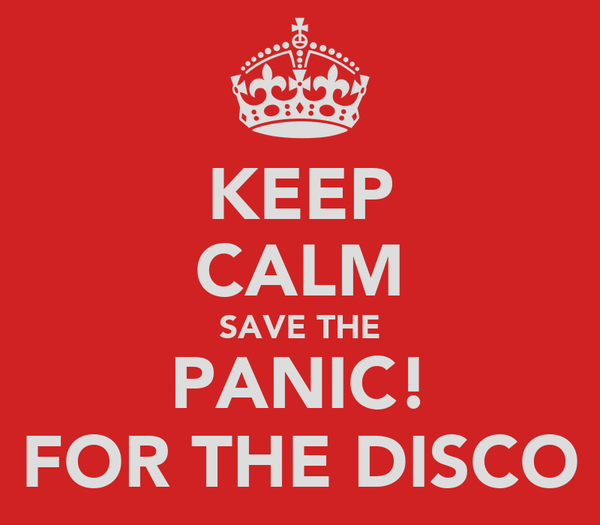 KEEP CALM SAVE THE PANIC! FOR THE DISCO