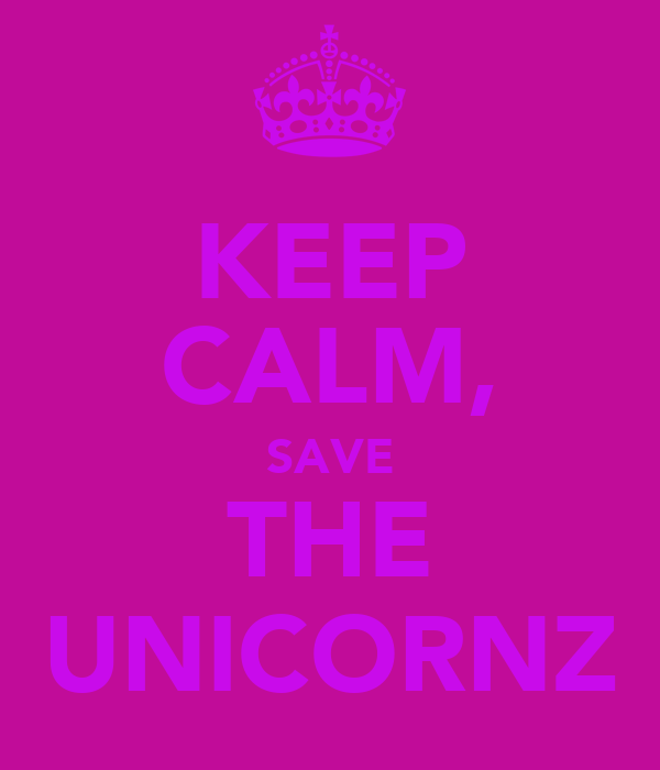 KEEP CALM, SAVE THE UNICORNZ