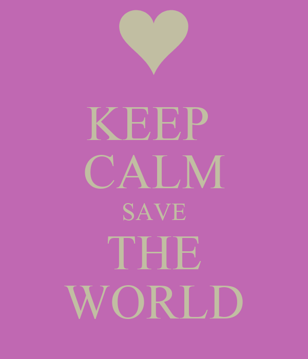 KEEP  CALM SAVE THE WORLD