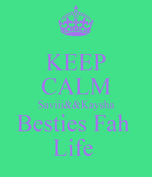 KEEP CALM Saviii&&Kaysha Besties Fah  Life