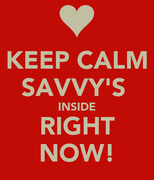 KEEP CALM SAVVY'S  INSIDE RIGHT NOW!