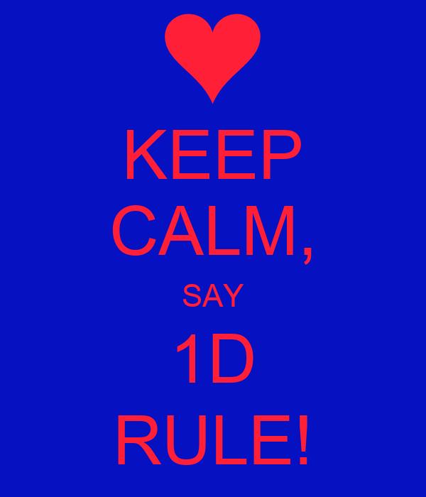 KEEP CALM, SAY 1D RULE!