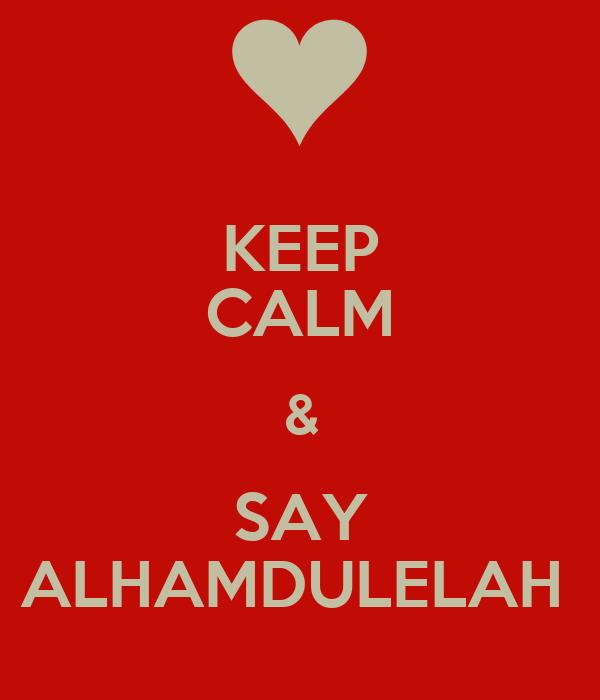KEEP CALM & SAY ALHAMDULELAH