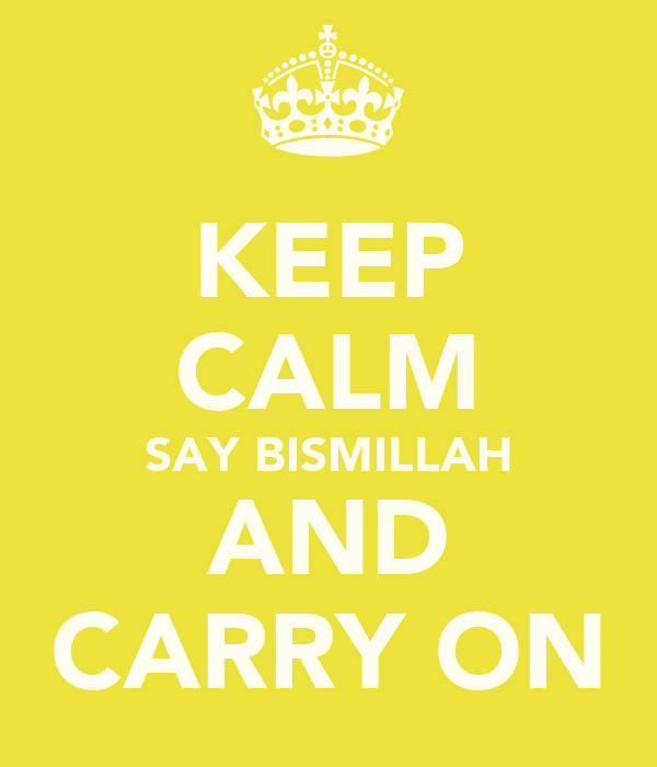 KEEP CALM SAY BISMILLAH  AND  CARRY ON